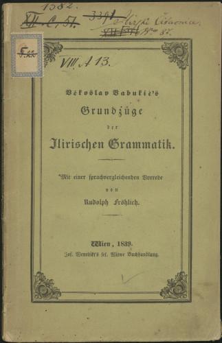 Grundzuge der Ilirischen Grammatik : durchaus mit der neuen Ortographie : mit einer sprachvergleichenden Vorrede von Rudolf Frolich / Vekoslav Babukić`s